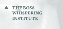 The Boss Whispering Institute